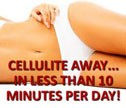 Cellulite away in less than 10 minutes a day